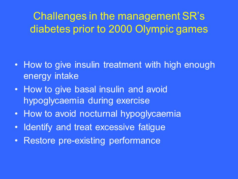 Challenges in the management SR's diabetes prior to 2000 Olympic games How to give insulin treatment with high enough energy intake How to give basal