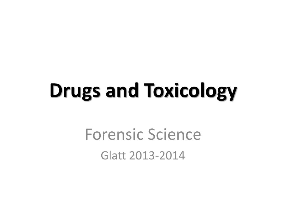 Drugs and Toxicology Forensic Science Glatt 2013-2014
