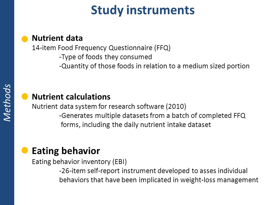 Study instruments Methods Nutrient data 14-item Food Frequency Questionnaire (FFQ) -Type of foods they consumed -Quantity of those foods in relation t