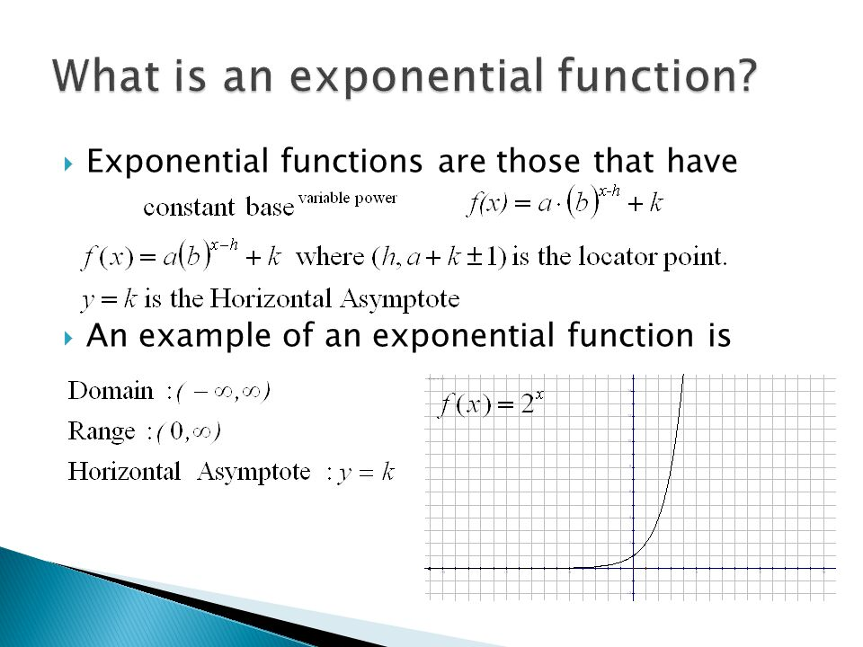  Exponential functions are those that have  An example of an exponential function is