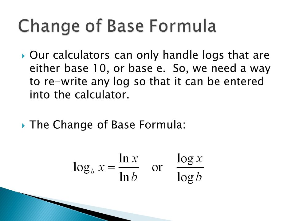  Our calculators can only handle logs that are either base 10, or base e.