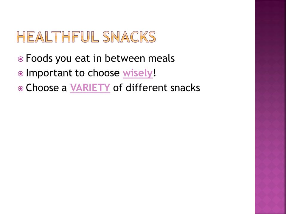  Foods you eat in between meals  Important to choose wisely.