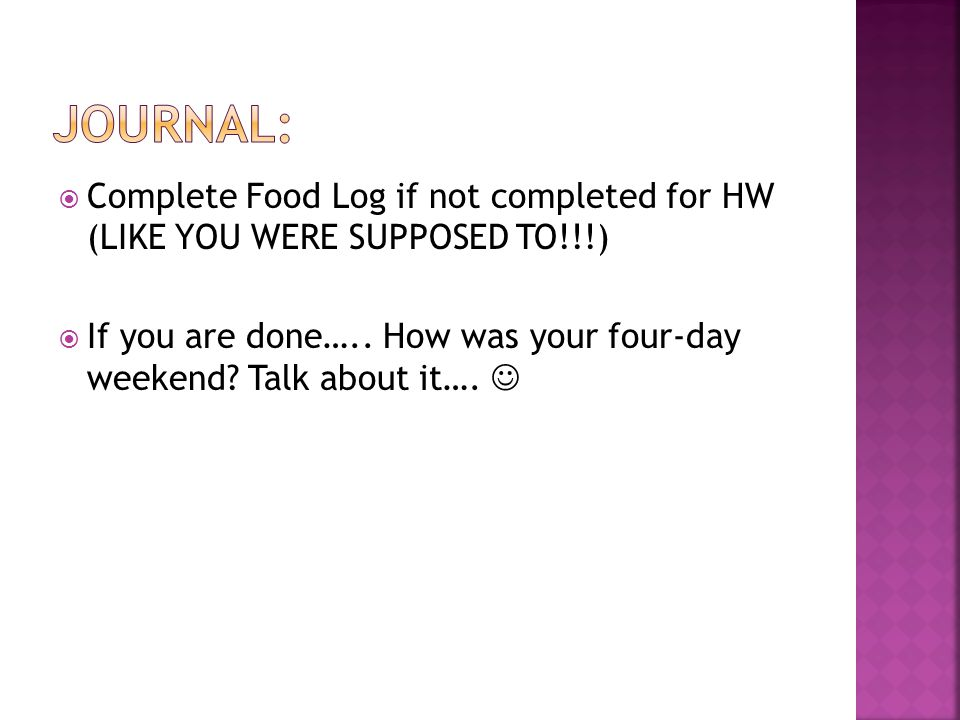  Complete Food Log if not completed for HW (LIKE YOU WERE SUPPOSED TO!!!)  If you are done…..