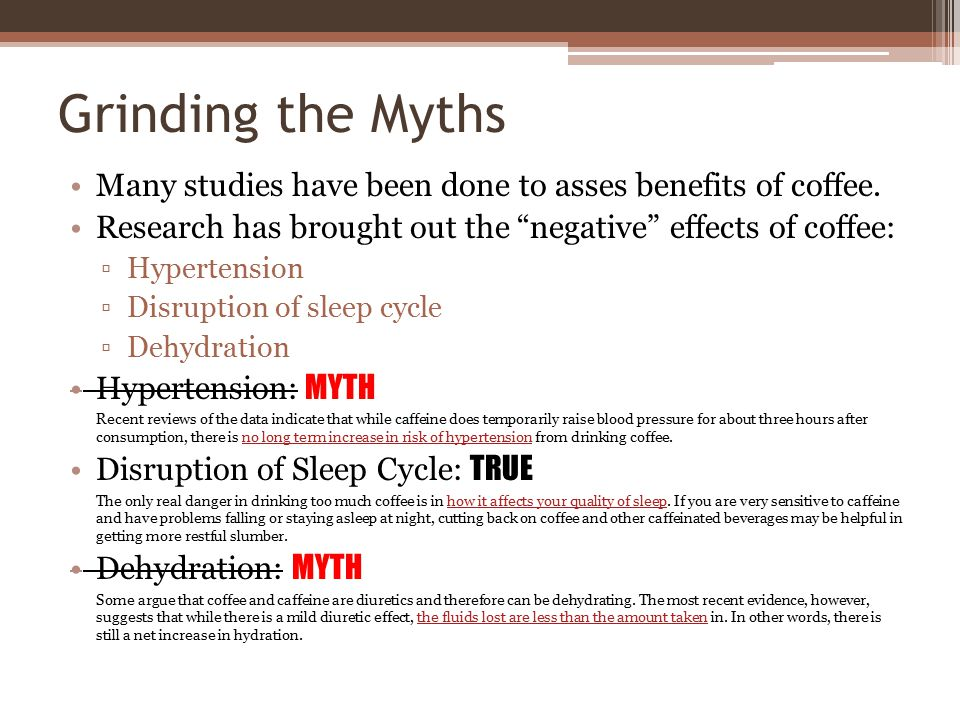 """Grinding the Myths Many studies have been done to asses benefits of coffee. Research has brought out the """"negative"""" effects of coffee: ▫Hypertension ▫"""