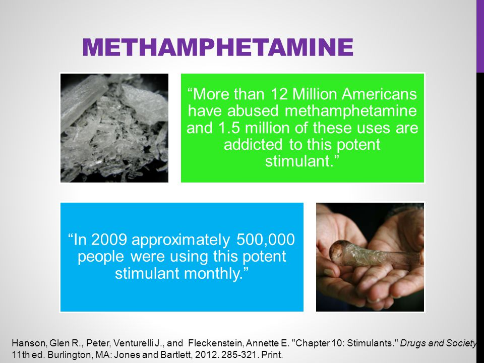 """METHAMPHETAMINE """"More than 12 Million Americans have abused methamphetamine and 1.5 million of these uses are addicted to this potent stimulant."""" """"In"""