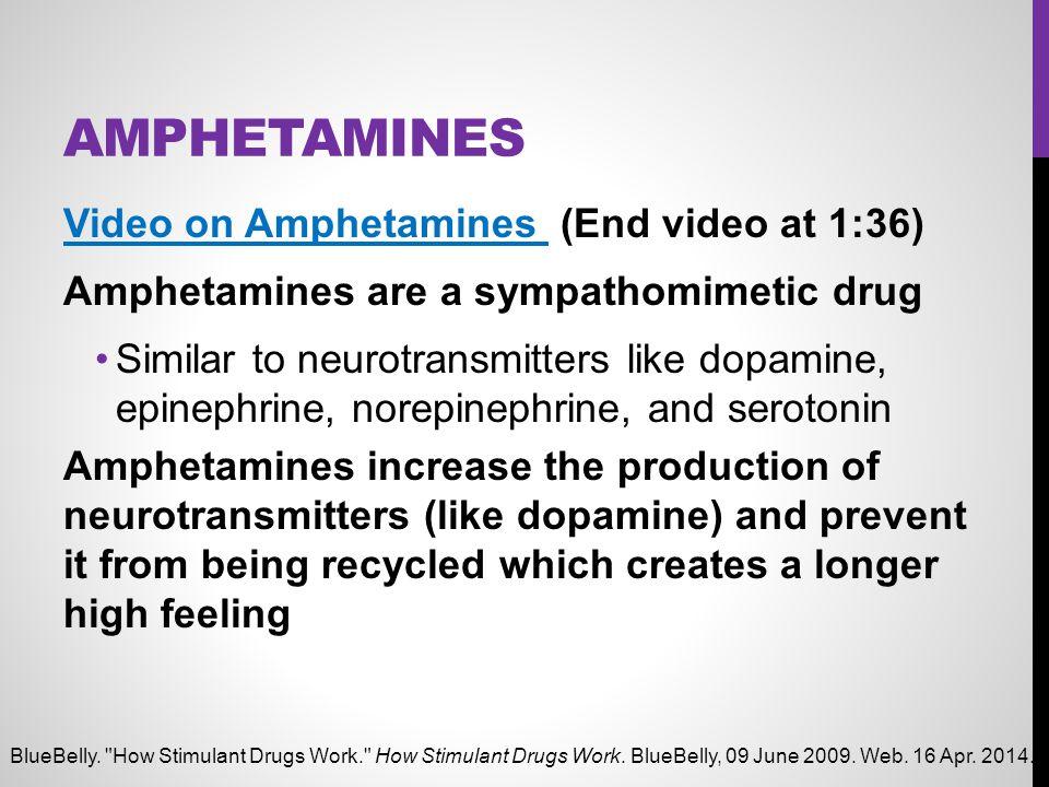 AMPHETAMINES Video on Amphetamines Video on Amphetamines (End video at 1:36) Amphetamines are a sympathomimetic drug Similar to neurotransmitters like