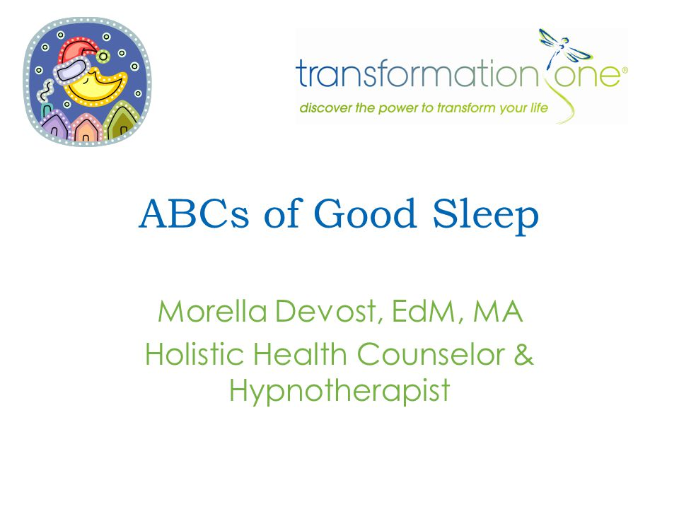 ABCs of Good Sleep Morella Devost, EdM, MA Holistic Health Counselor & Hypnotherapist