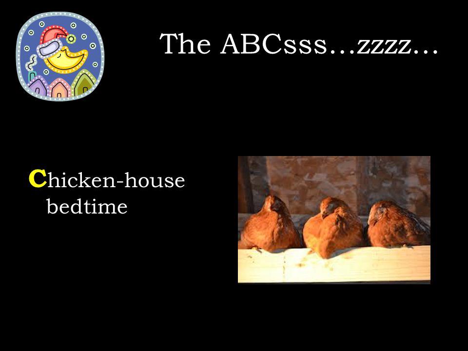 C hicken-house bedtime The ABCsss…zzzz…