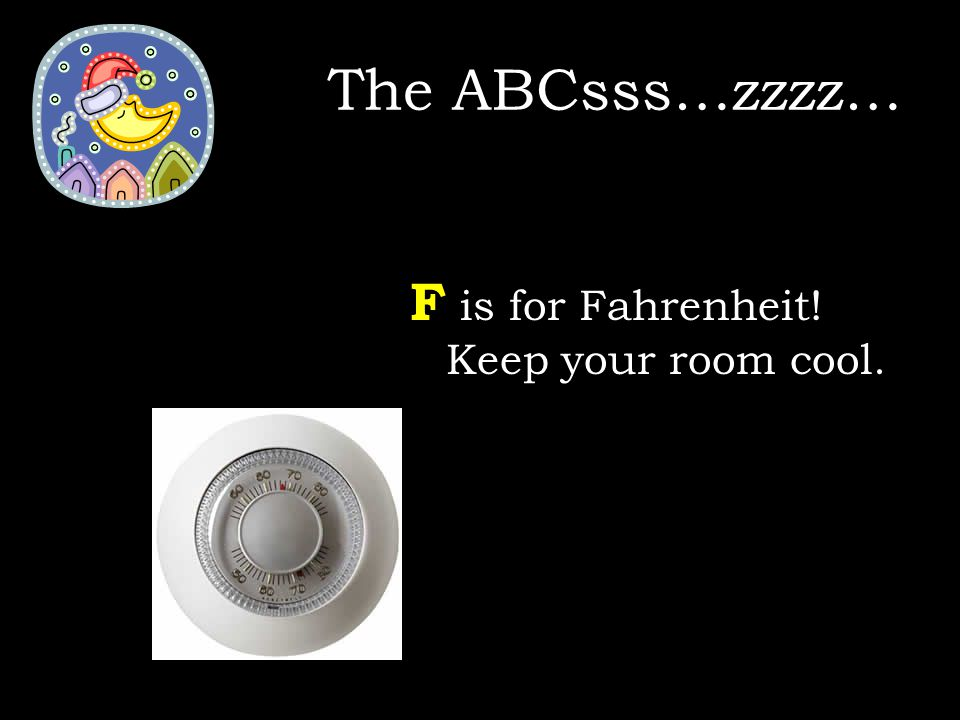 F is for Fahrenheit! Keep your room cool. The ABCsss…zzzz…