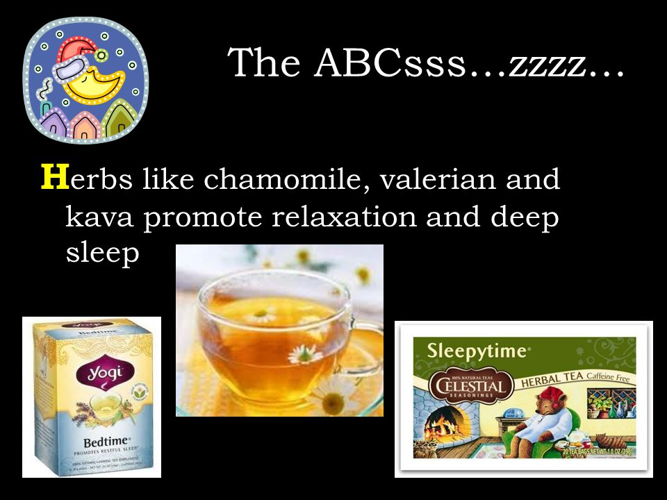 H erbs like chamomile, valerian and kava promote relaxation and deep sleep The ABCsss…zzzz…