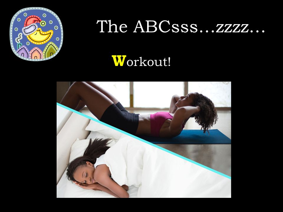 W orkout! The ABCsss…zzzz…