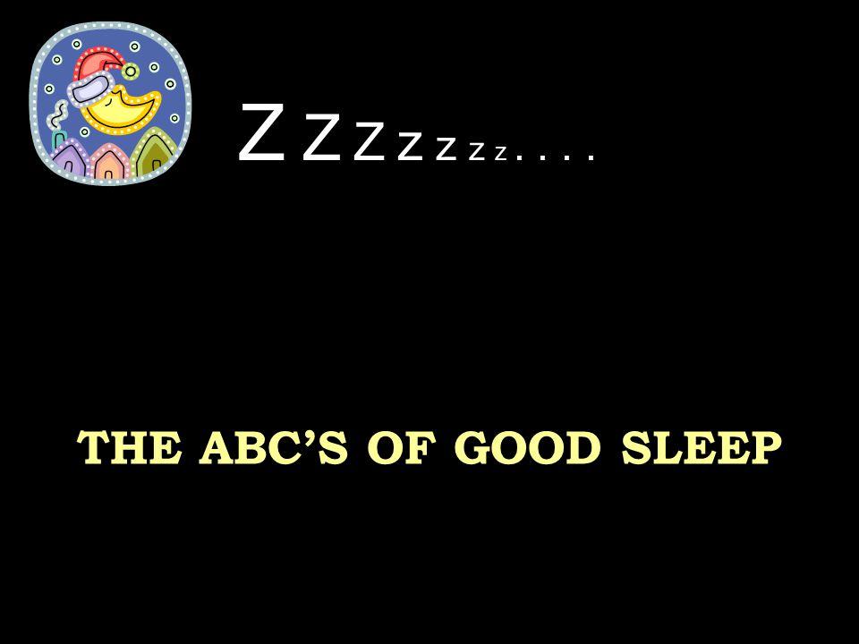 THE ABC'S OF GOOD SLEEP Z Z Z z z z z....