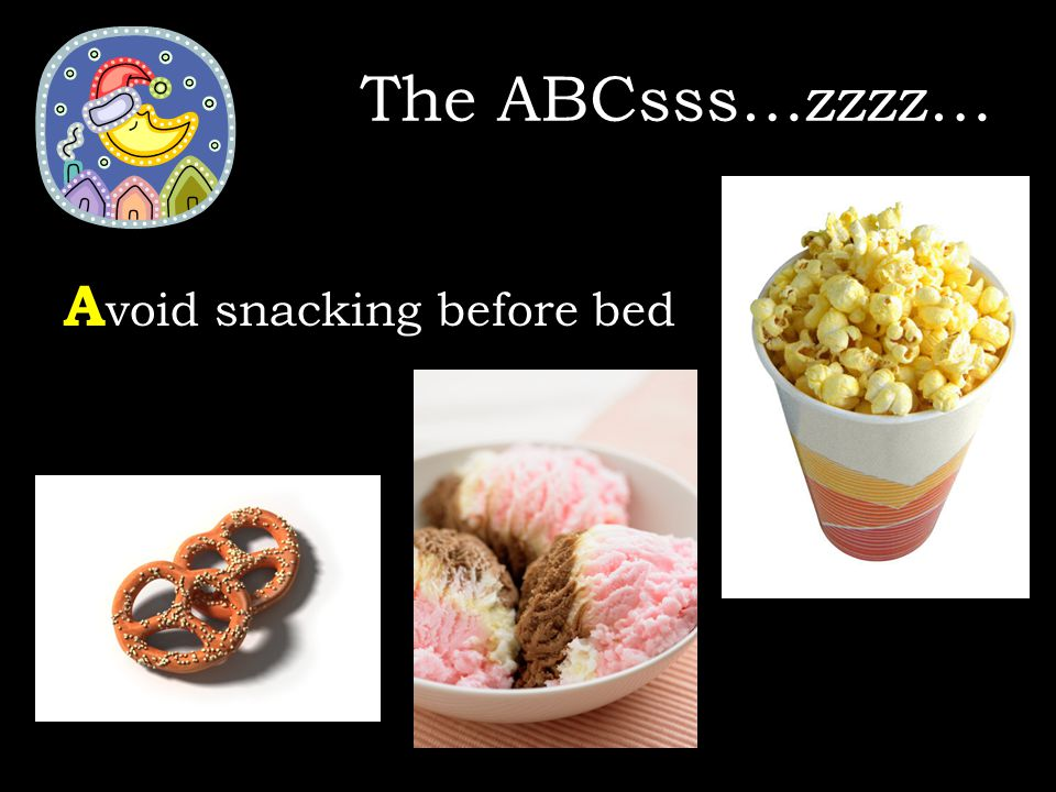 The ABCsss…zzzz… A void snacking before bed
