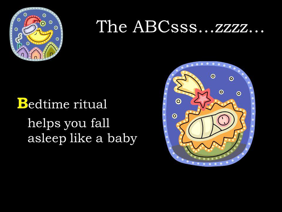 B edtime ritual helps you fall asleep like a baby The ABCsss…zzzz…