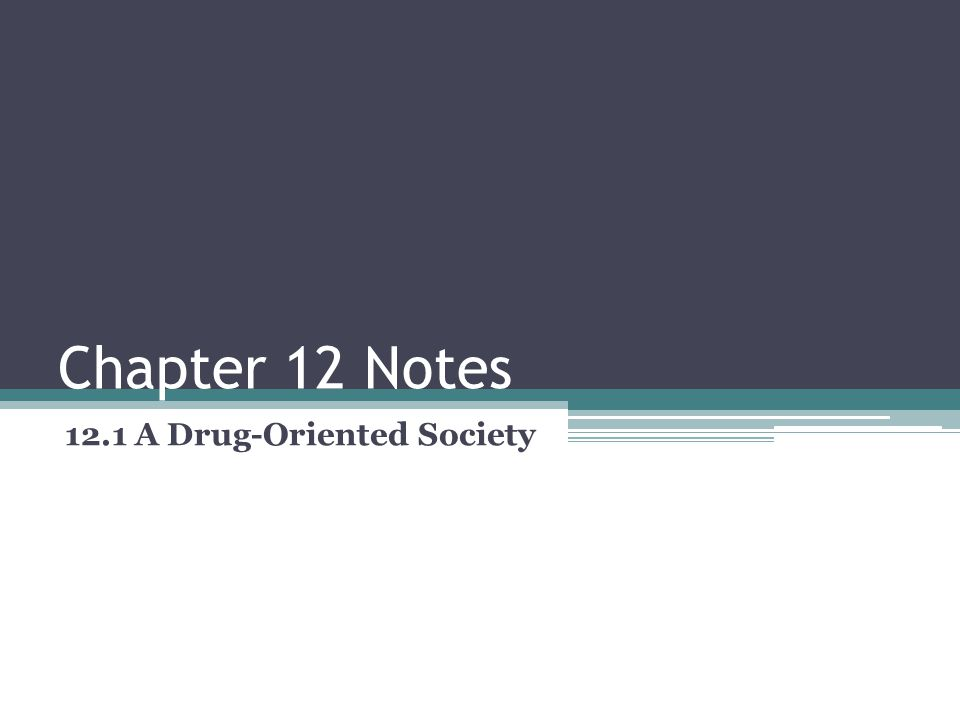 Chapter 12 Notes 12.1 A Drug-Oriented Society