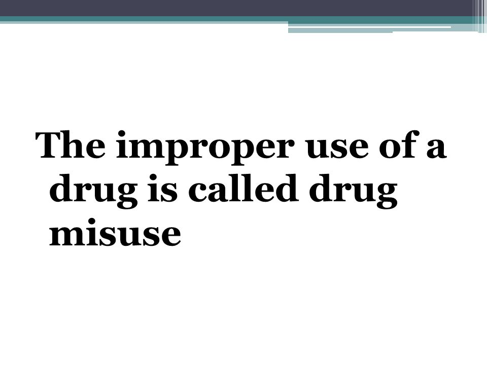The improper use of a drug is called drug misuse