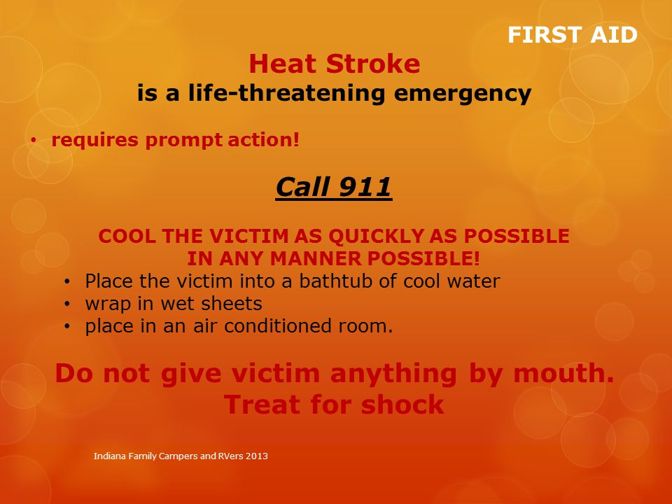 Indiana Family Campers and RVers 2013 FIRST AID Heat Stroke is a life-threatening emergency requires prompt action.