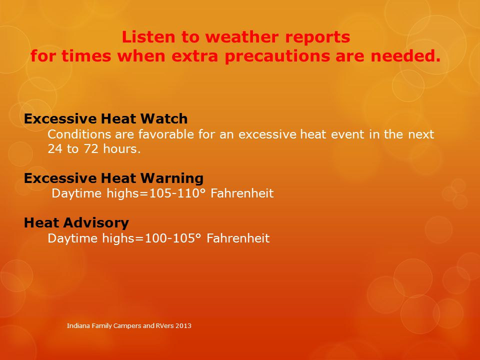Indiana Family Campers and RVers 2013 Excessive Heat Watch Conditions are favorable for an excessive heat event in the next 24 to 72 hours.