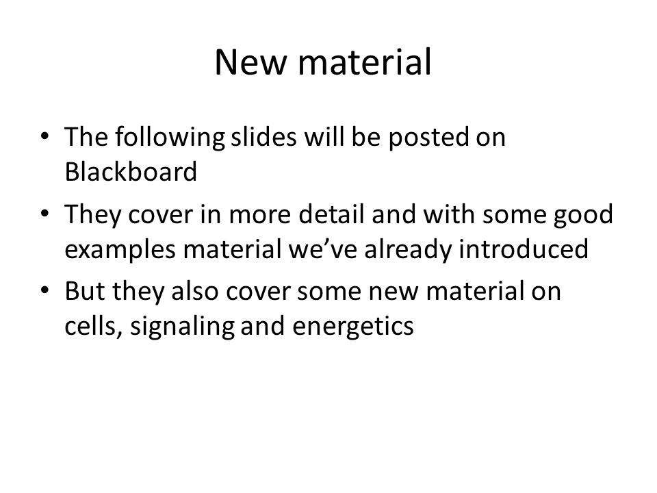 New material The following slides will be posted on Blackboard They cover in more detail and with some good examples material we've already introduced