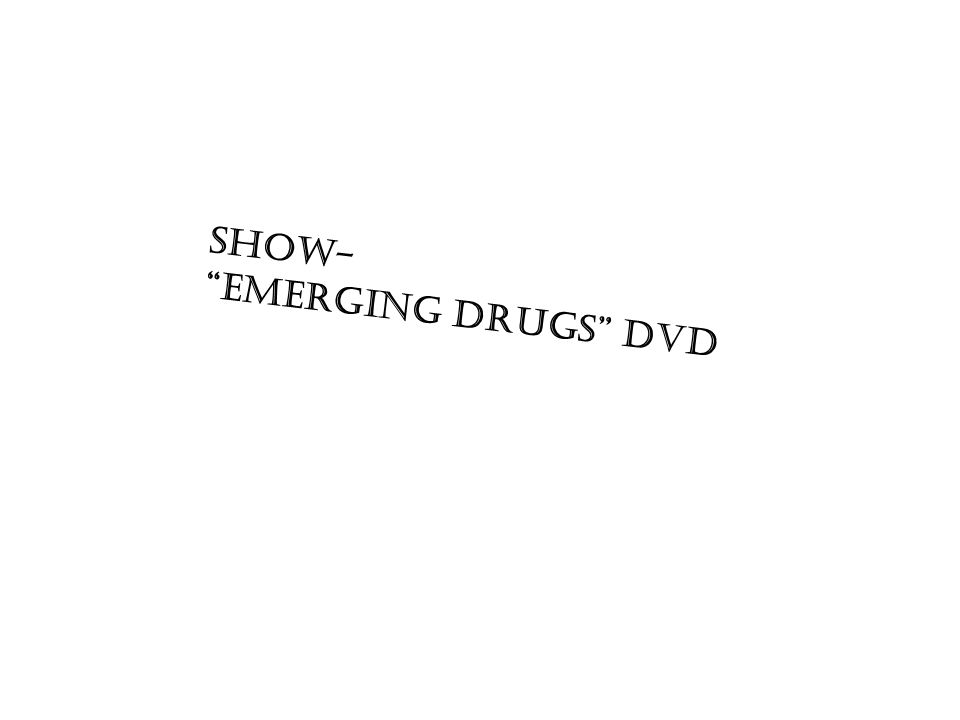 "Show- ""Emerging Drugs"" DVD"