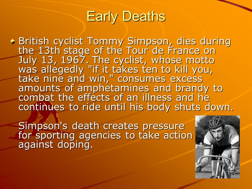 Early Deaths British cyclist Tommy Simpson, dies during the 13th stage of the Tour de France on July 13, 1967. The cyclist, whose motto was allegedly