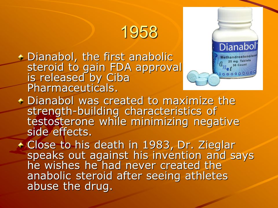 1958 Dianabol, the first anabolic steroid to gain FDA approval is released by Ciba Pharmaceuticals. Dianabol was created to maximize the strength-buil