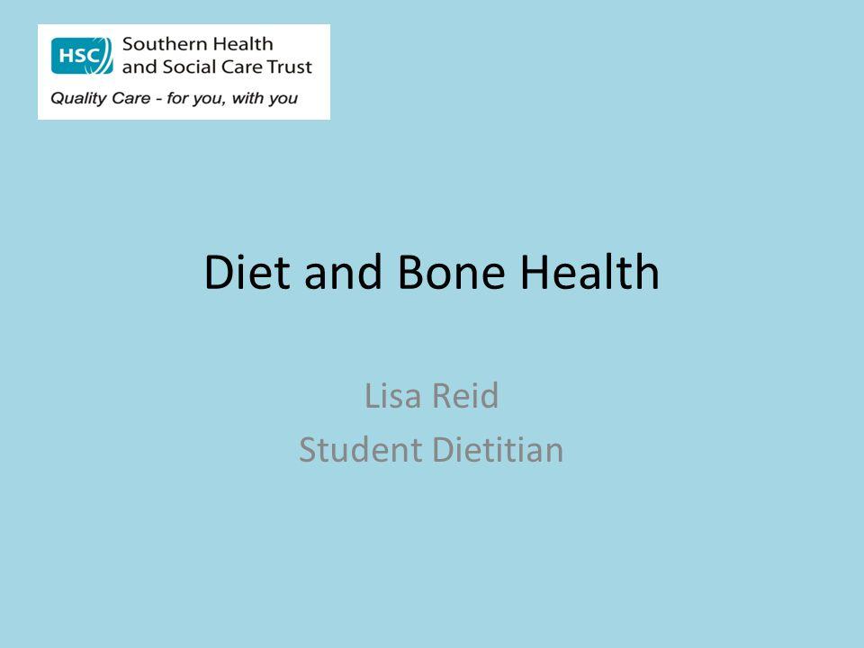 Diet and Bone Health Lisa Reid Student Dietitian