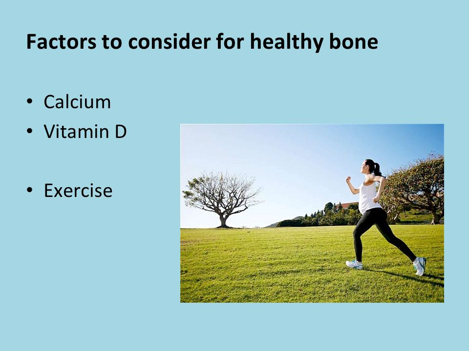 Factors to consider for healthy bone Calcium Vitamin D Exercise