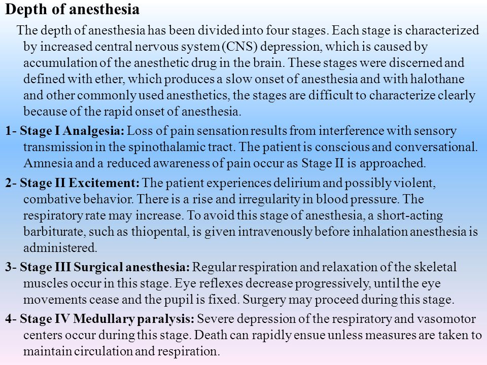 Depth of anesthesia The depth of anesthesia has been divided into four stages. Each stage is characterized by increased central nervous system (CNS) d