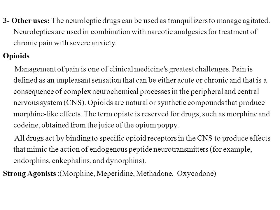3- Other uses: The neuroleptic drugs can be used as tranquilizers to manage agitated. Neuroleptics are used in combination with narcotic analgesics fo