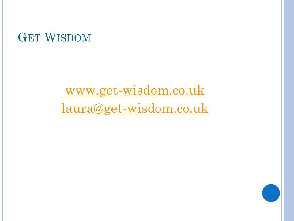 G ET W ISDOM www.get-wisdom.co.uk laura@get-wisdom.co.uk