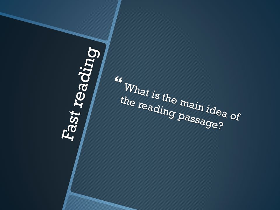 Fast reading  What is the main idea of the reading passage