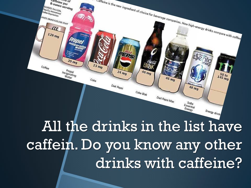 All the drinks in the list have caffein. Do you know any other drinks with caffeine