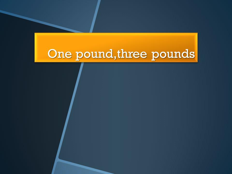 One pound,three pounds