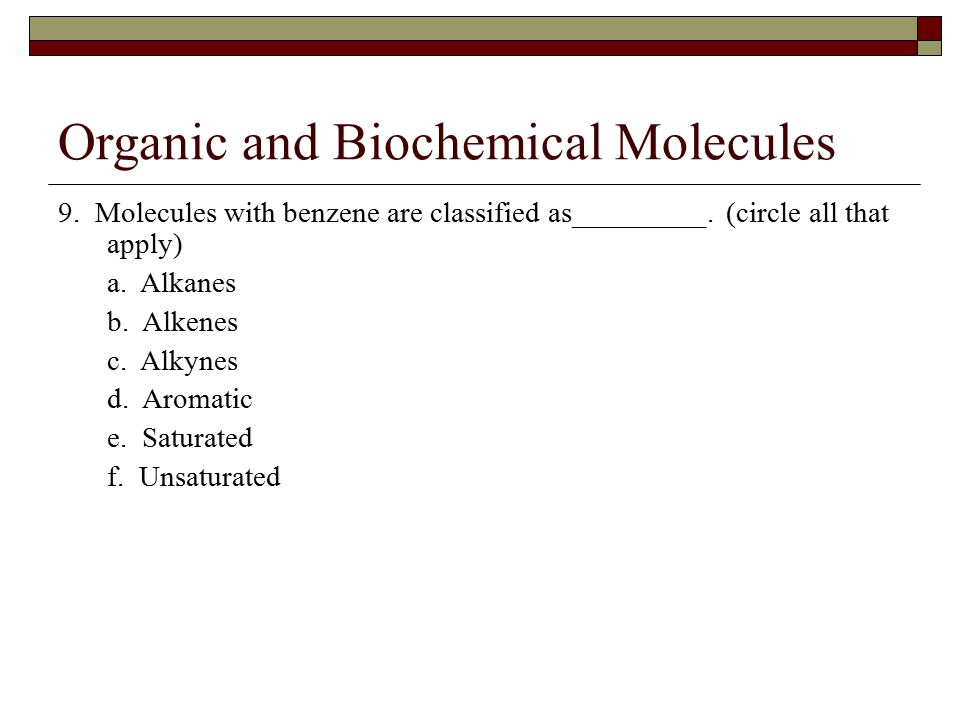 Organic and Biochemical Molecules 9. Molecules with benzene are classified as_________.
