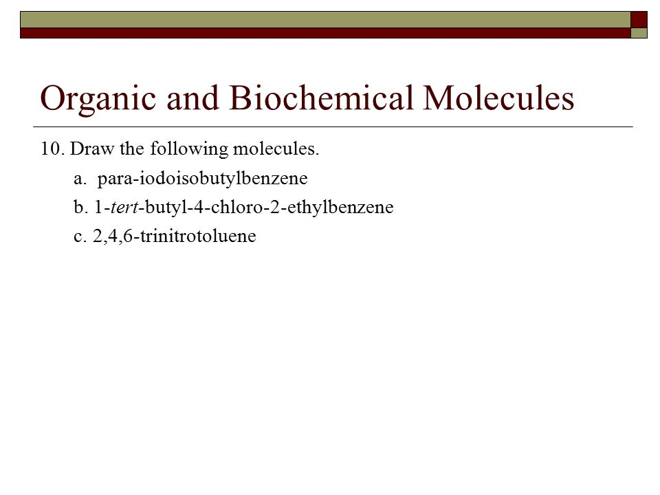 Organic and Biochemical Molecules 10. Draw the following molecules.