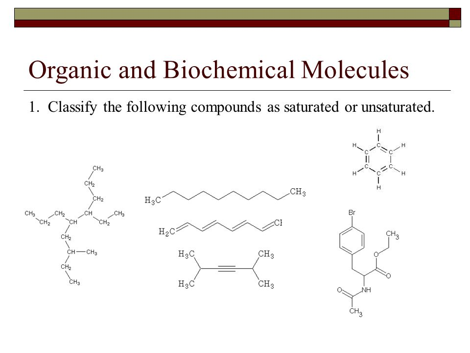 Organic and Biochemical Molecules 1. Classify the following compounds as saturated or unsaturated.