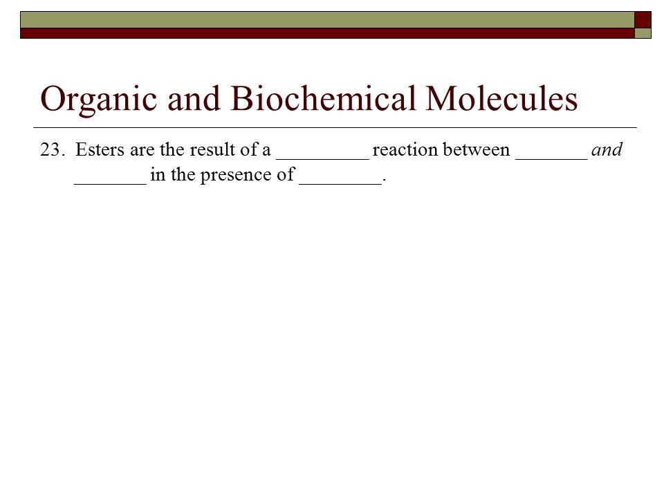 Organic and Biochemical Molecules 23.