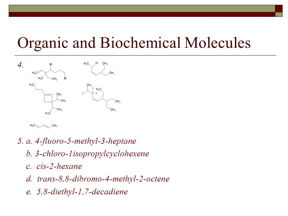 Organic and Biochemical Molecules 4. 5. a. 4-fluoro-5-methyl-3-heptane b.