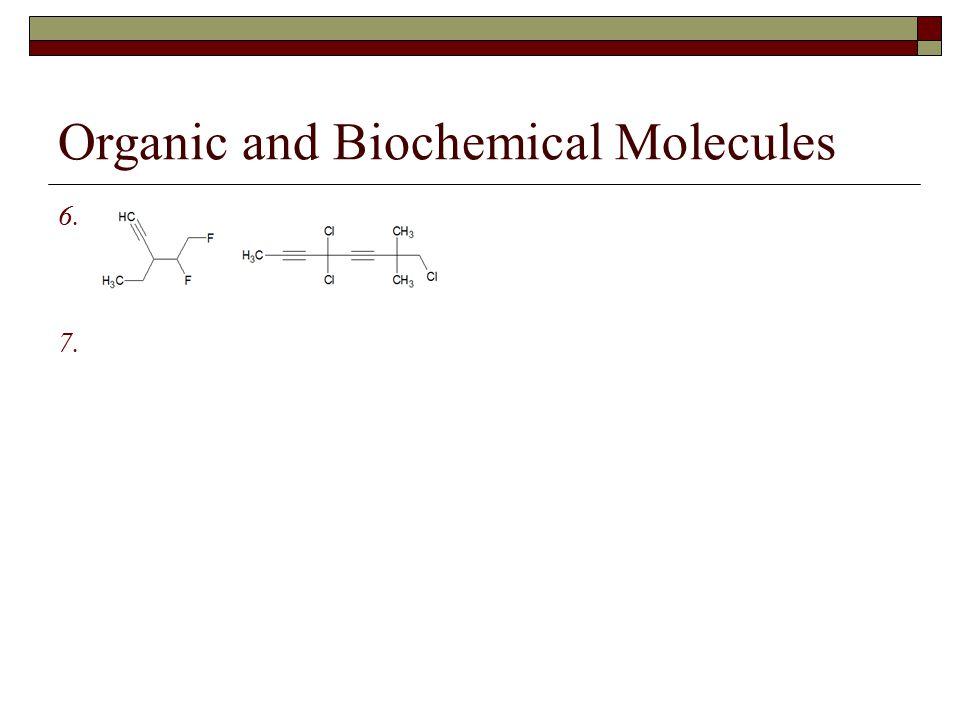 Organic and Biochemical Molecules 6. 7.