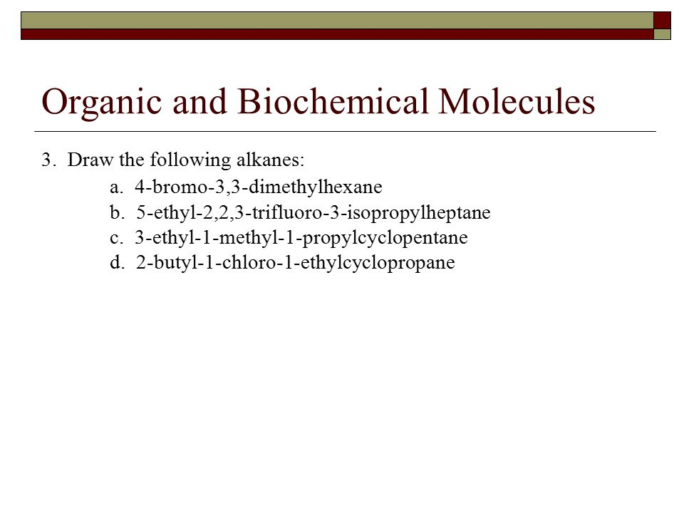 Organic and Biochemical Molecules 4.Name and classify the following.