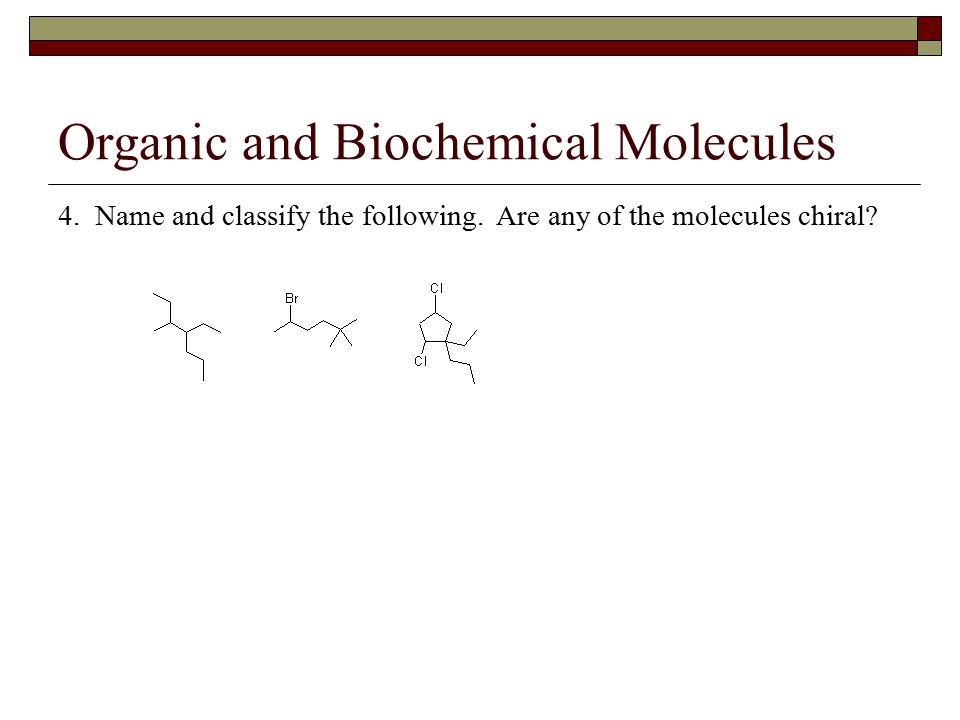 Organic and Biochemical Molecules 4. Name and classify the following.