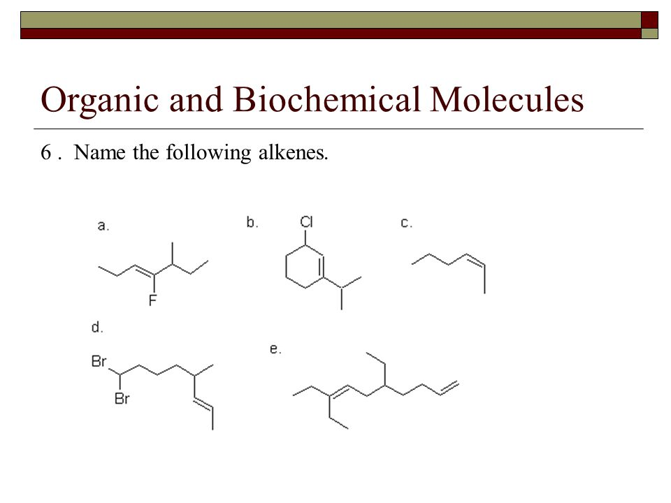 Organic and Biochemical Molecules 6. Name the following alkenes.