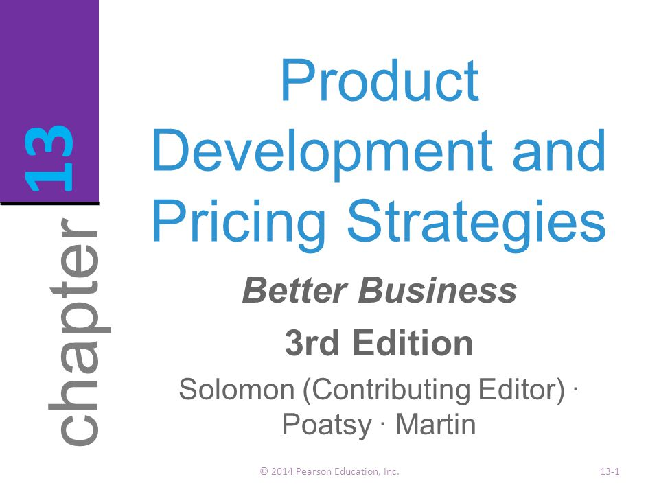 Product Development and Pricing Strategies © 2014 Pearson Education, Inc.13-1 chapter 13 Better Business 3rd Edition Solomon (Contributing Editor) · Poatsy · Martin