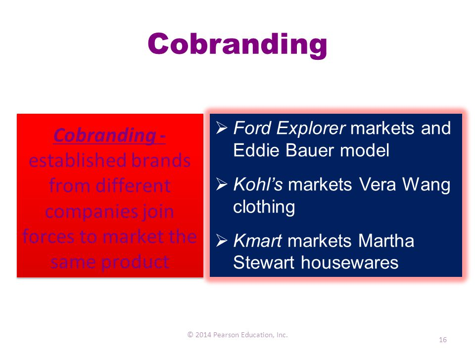 Cobranding © 2014 Pearson Education, Inc. 16 Cobranding - established brands from different companies join forces to market the same product  Ford Ex