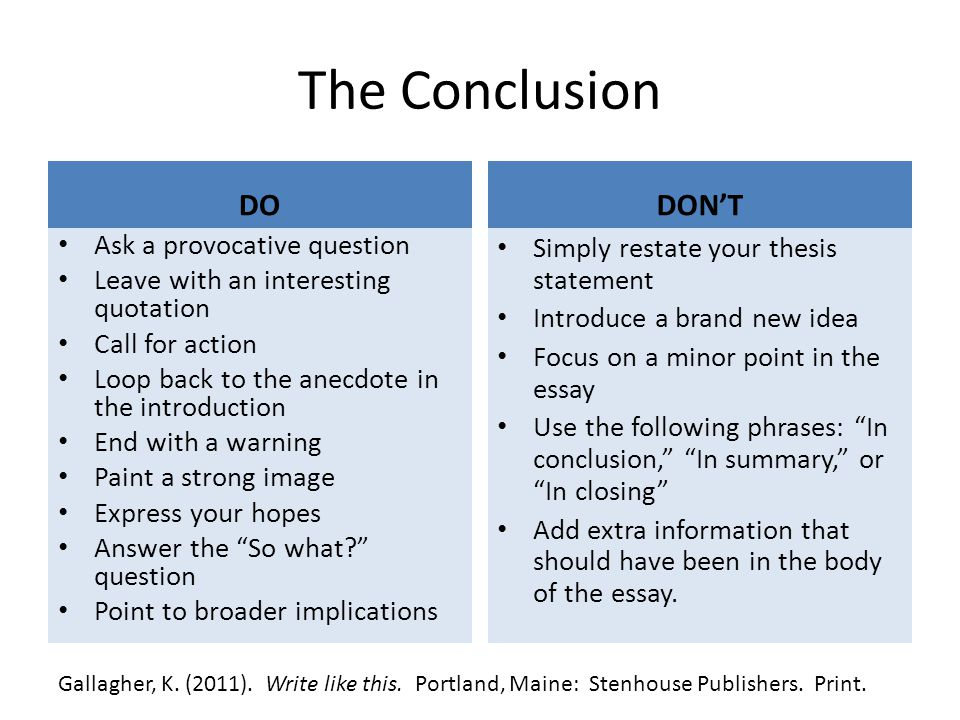 The Conclusion DO Ask a provocative question Leave with an interesting quotation Call for action Loop back to the anecdote in the introduction End wit