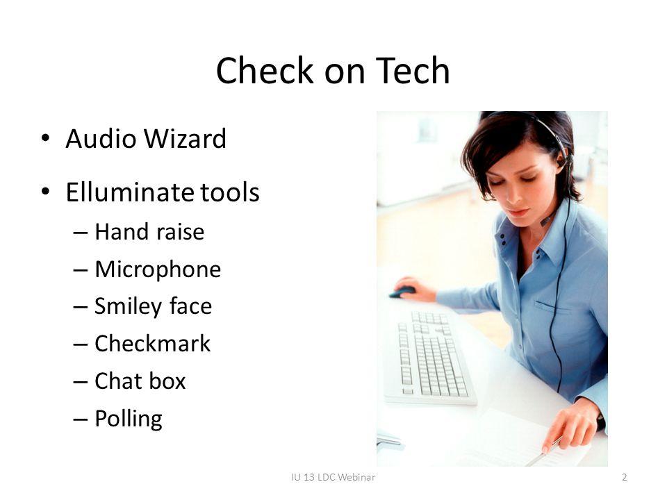 Check on Tech Audio Wizard Elluminate tools – Hand raise – Microphone – Smiley face – Checkmark – Chat box – Polling IU 13 LDC Webinar2