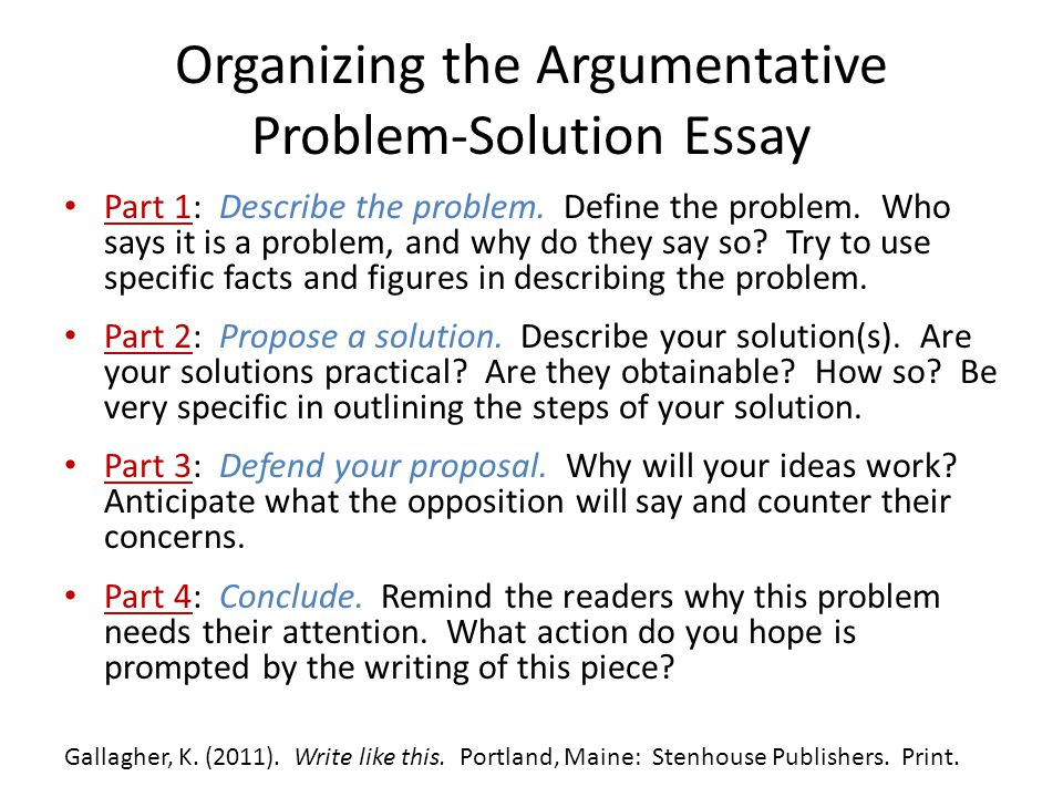 Organizing the Argumentative Problem-Solution Essay Part 1: Describe the problem. Define the problem. Who says it is a problem, and why do they say so