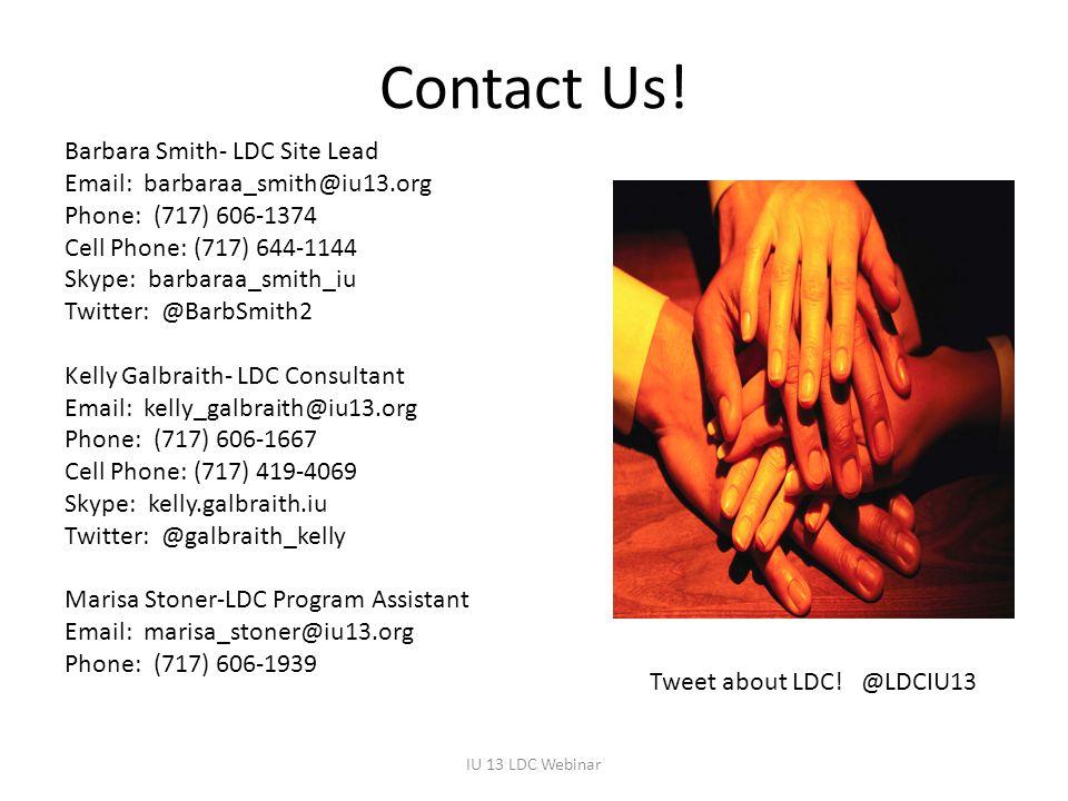 Contact Us! Barbara Smith- LDC Site Lead Email: barbaraa_smith@iu13.org Phone: (717) 606-1374 Cell Phone: (717) 644-1144 Skype: barbaraa_smith_iu Twit