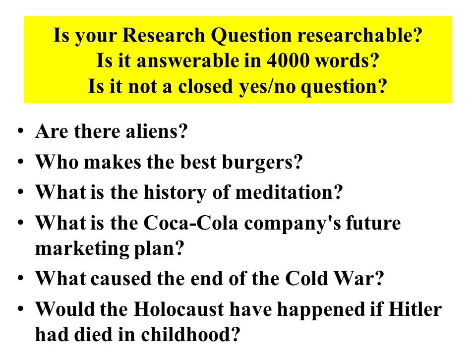 Is your Research Question researchable. Is it answerable in 4000 words.